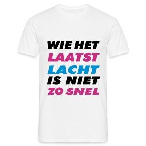 Wie het laatst lacht is niet zo snel - Mannen T-shirt