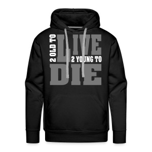 2 old to live, 2 young to die - Männer Premium Hoodie