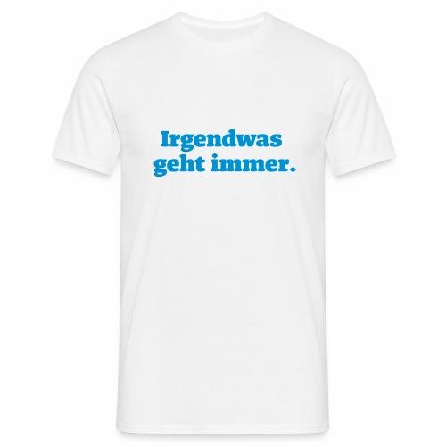 Igendwas geht immer - Männer T-Shirt