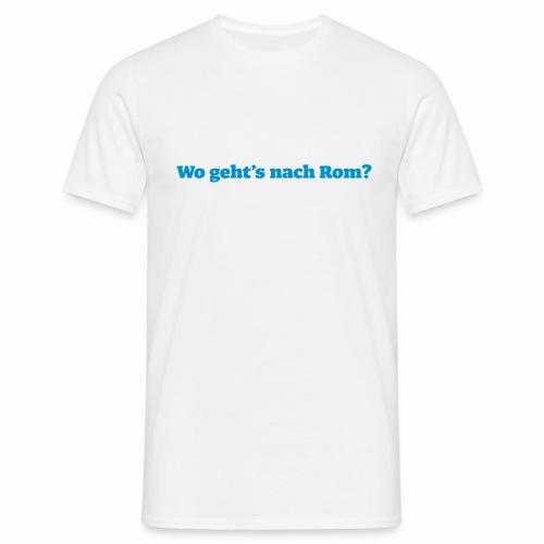 Wo geht's nach Rom? - Männer T-Shirt