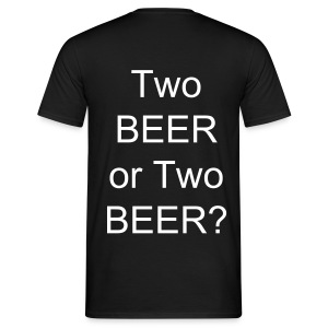 Two Beer or Two Beer - Männer T-Shirt