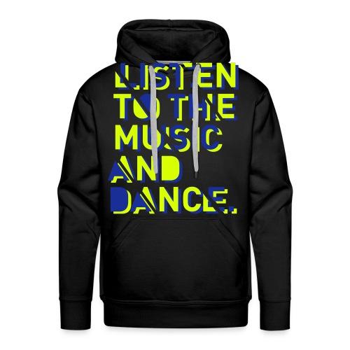 Listen to the music... - Männer Premium Hoodie