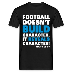 Football Doesn't Build Character - Miesten t-paita