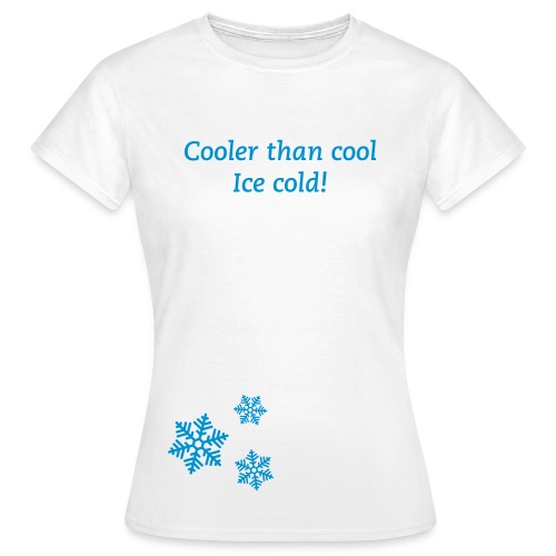 Cooler than cool - ice cold! - Dame-T-shirt