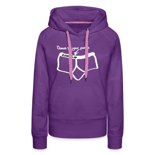 Women's Dance In Your Pants Hoodie - Women's Premium Hoodie