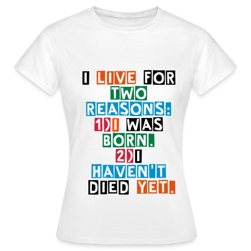 I LIVE FOR TWO REASONS! - Women's T-Shirt