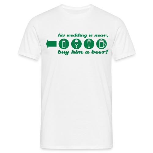 buy him a beer left wedding - Männer T-Shirt