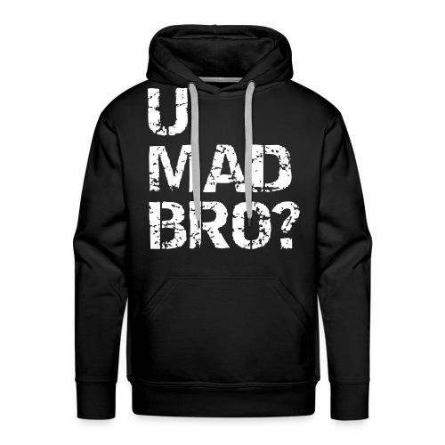 U MAD BRO? Hoodie - Men's Premium Hoodie