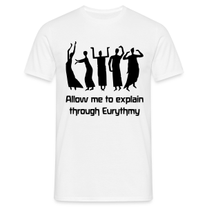 Allow me to explain through Eurythmy - Männer T-Shirt