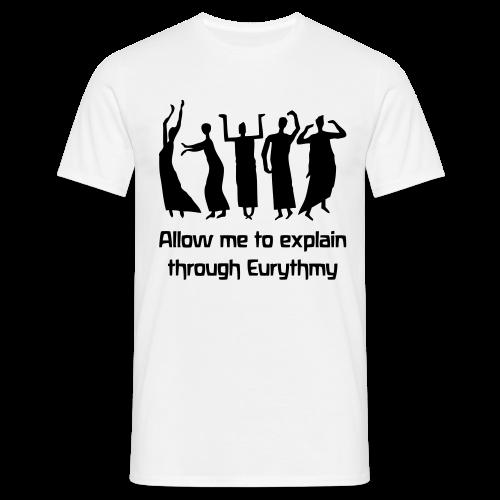 Allow me to explain through Eurythmy - Männer T-Shirt