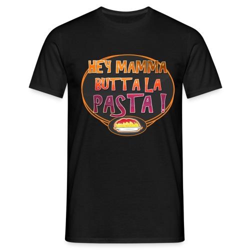 Maglietta Hey mamma butta la pasta! - Maglietta da uomo