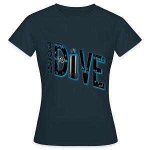 Born to dive - Frauen T-Shirt