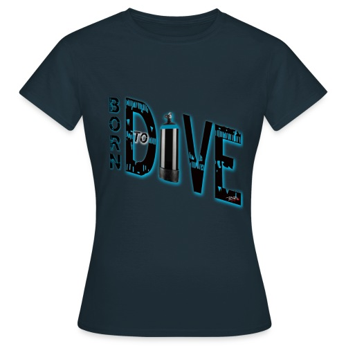 Born to dive - Frauen T-Shirt