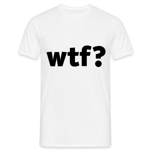 Wtf? - Männer T-Shirt