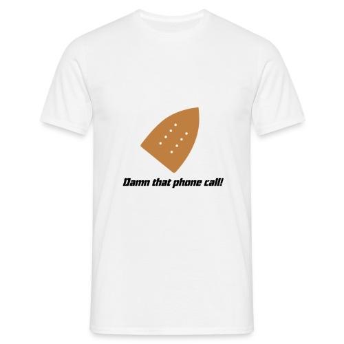 Damn that phonecall - Men's T-Shirt