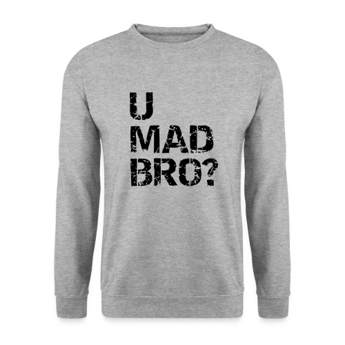 U mad bro? - Men's Sweatshirt