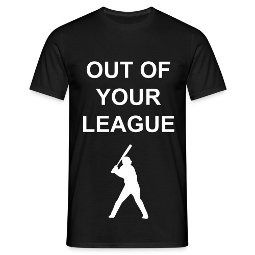 Out Of Your League - Men's T-Shirt