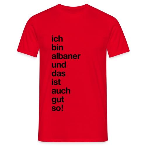 Ich bin Albaner und das ist auch gut so. - Men's T-Shirt