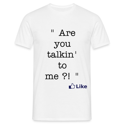 Are you talkin' to me?! - T-shirt Homme
