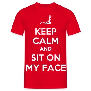 KEEP CALM AND SIT ON MY FACE - Men's T-Shirt