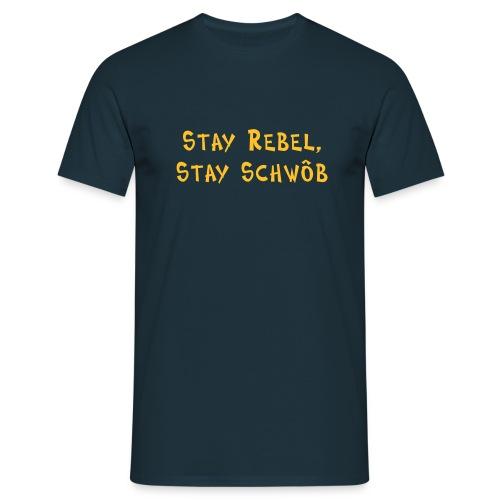 Stay rebel, stay Schwob - Häs für Kerle - Männer T-Shirt