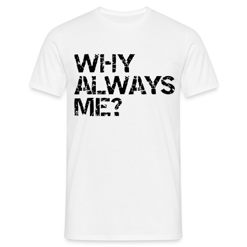 why always me - Herre-T-shirt