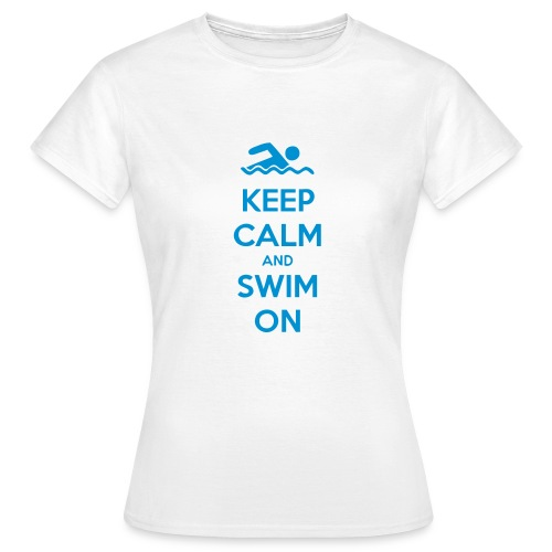 Keep Calm and Swim On - Women's T-Shirt