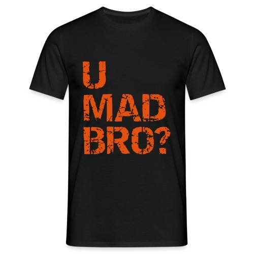 U MAD BRO????? - Men's T-Shirt