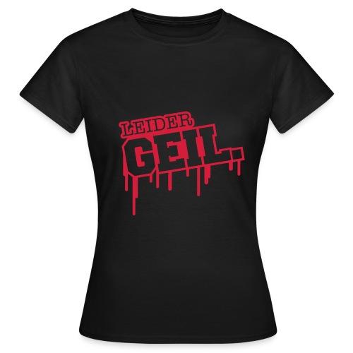 Leider Geil  - Frauen T-Shirt
