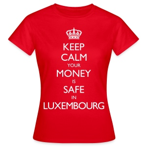 Keep Calm (Your Money is Safe in Luxembourg) - Women's T-Shirt