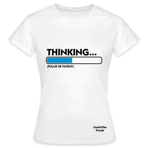 thinking-please be patient  - Women's T-Shirt