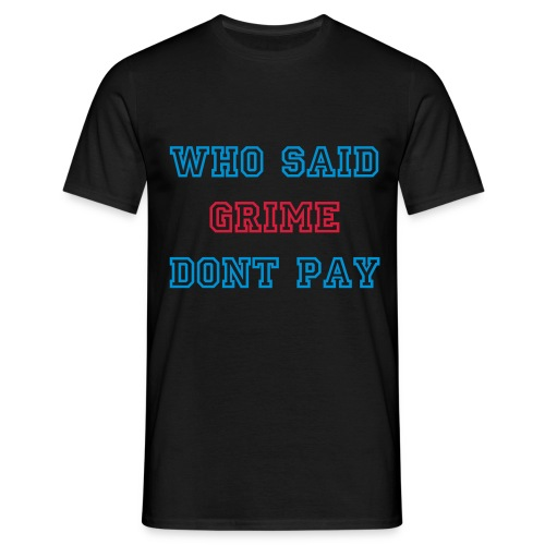 WHO SAID GRIME DONT PAY - FLEX PRINT - Men's T-Shirt