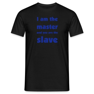 i am the master and you are the slave - Mannen T-shirt