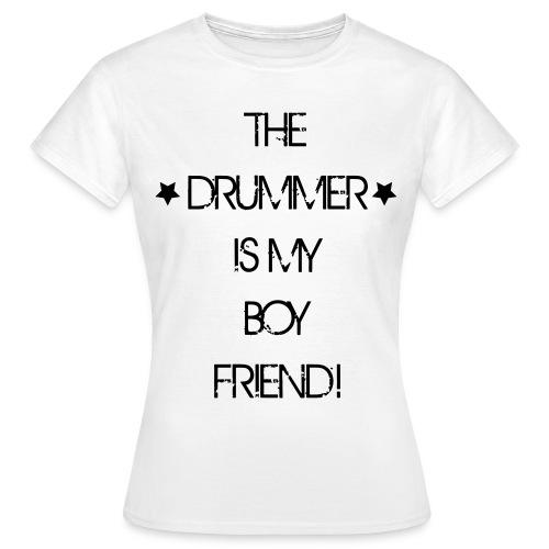 The drummer is my boyfriend - Vrouwen T-shirt