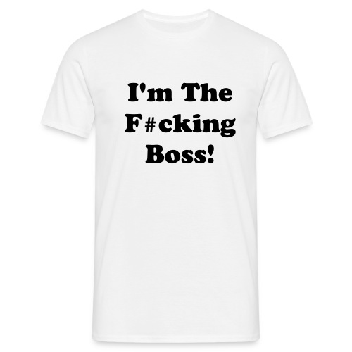 'I'm The F#cking Boss!' T-shirt - Men's T-Shirt