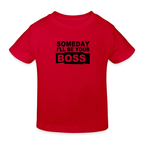 TEE SHIRT SOMEDAY I'LL BE YOUR BOSS - T-shirt bio Enfant