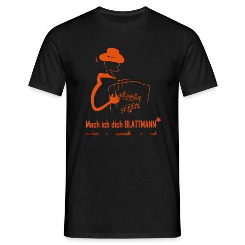 Mach ich dich BLATTMANN* - Männer T-Shirt