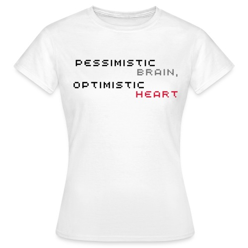 Pessimistic Brain, Optimistic Heart Shirt (Women's - White) - Women's T-Shirt