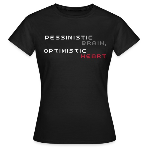 Pessimistic Brain, Optimistic Heart Shirt (Women's - Black) - Women's T-Shirt