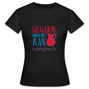 Gewoon omdat het kan - Vrouwen T-shirt