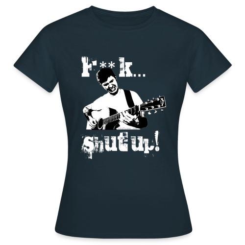 f*ck shut up! - Women's T-Shirt