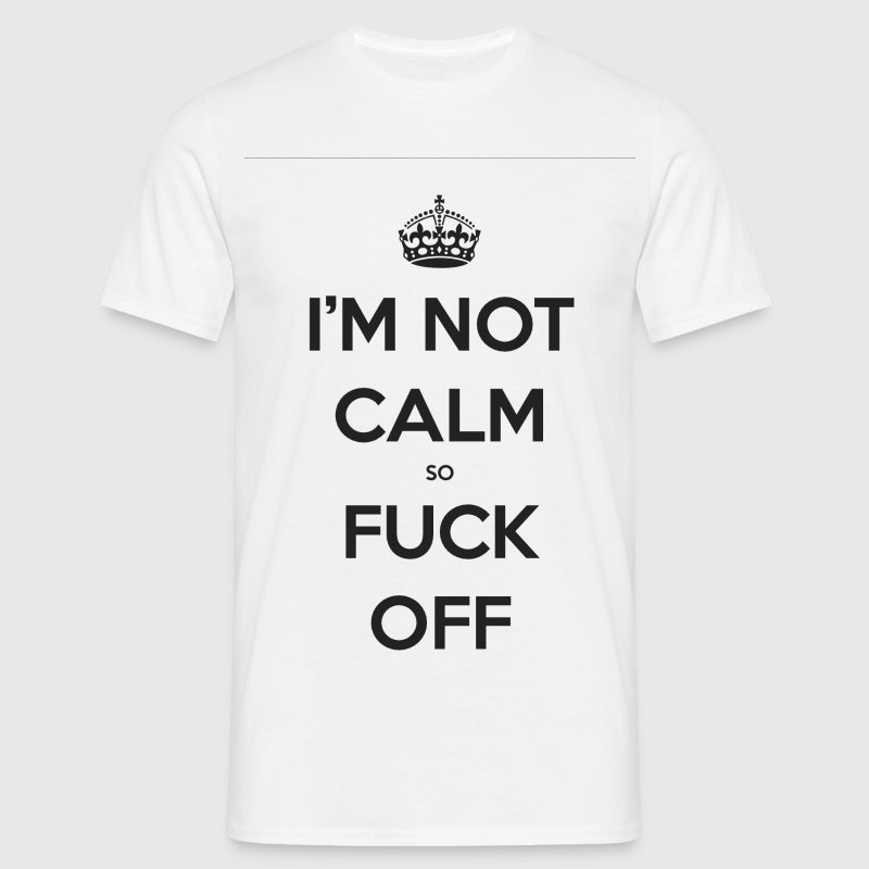 not calm - Men's T-Shirt