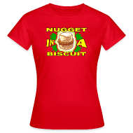 T-Shirts ~ Women's T-Shirt ~ NUGGET IN A BISCUIT!!! (Women)