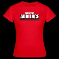 T-Shirts ~ Women's T-Shirt ~ Part of the AUDIENCE (Women)