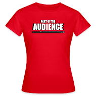T-Shirts ~ Women's T-Shirt ~ Part of the AUDIENCE (Women)
