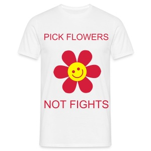 Pick Flowers Not Fights - Men's T-Shirt