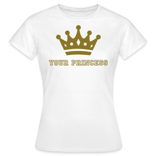 Your Princess - Til Kvinder - Dame-T-shirt