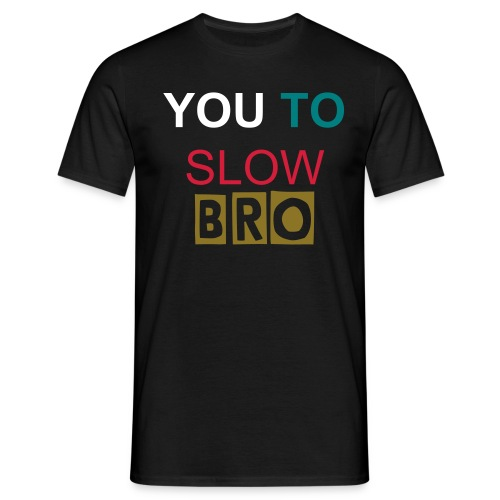 YOU TO SLOW BRO - Til Mænd - Herre-T-shirt