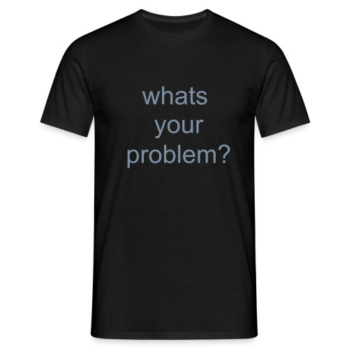 whats your problem mines at home .... - Men's T-Shirt