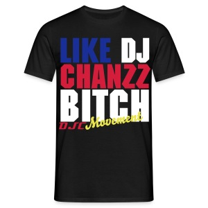 Männer T-Shirt - Bitch,Chanzz,DJC,Deejy,Dj,Like,Movement,Music